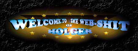 WELCOME TO THE WEB-SHIT OF HOLGER